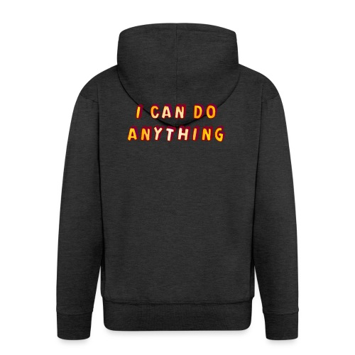 I can do anything - Men's Premium Hooded Jacket