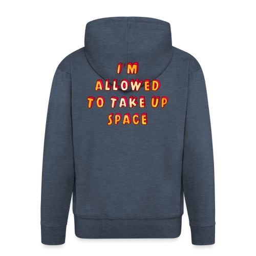 I m allowed to take up space - Men's Premium Hooded Jacket
