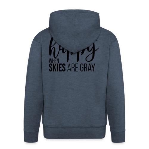 You make me happy when skies are gray - Männer Premium Kapuzenjacke