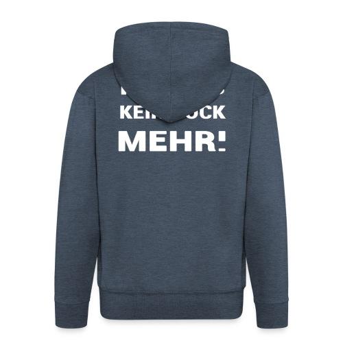 ICH HAB KEIN BOCK MEHR DESIGN - Männer Premium Kapuzenjacke