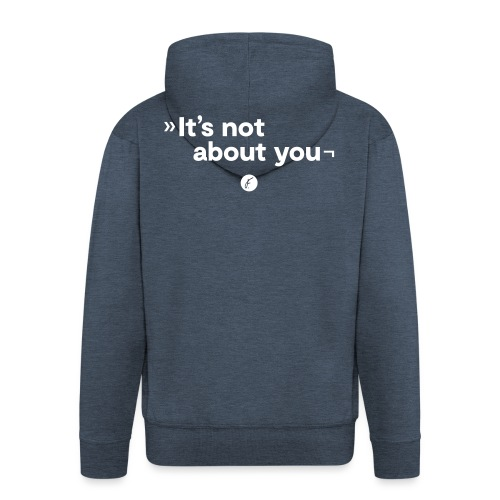 It's not about you - Männer Premium Kapuzenjacke