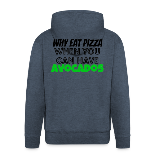 Why eat Pizza when you can have Avocados - Männer Premium Kapuzenjacke