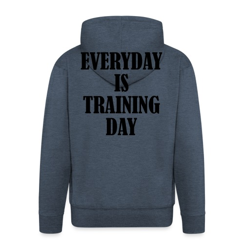 Everyday is Training Day, Fitness, Crossfit, Gym - Männer Premium Kapuzenjacke
