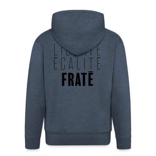 Liberté Egalité Fraté - Veste à capuche Premium Homme