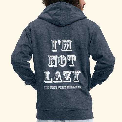 I'm not lazy, I'm just very relaxed. WHITE. - Men's Premium Hooded Jacket