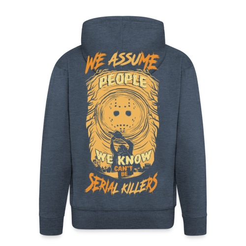 We assume people we know cant be serial killers - Premium Hettejakke for menn