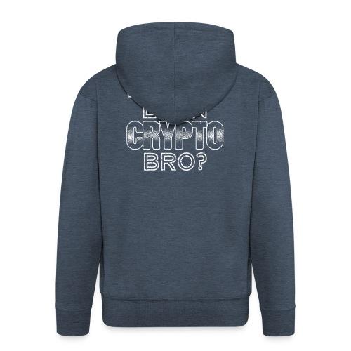 Do You Even Crypto Bro? - Männer Premium Kapuzenjacke
