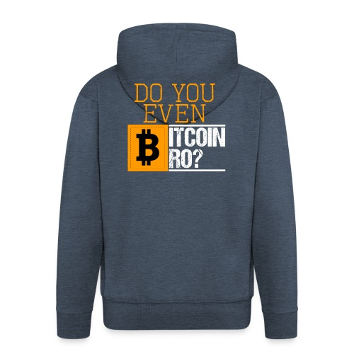 Do You Even Bitcoin Bro? - Männer Premium Kapuzenjacke