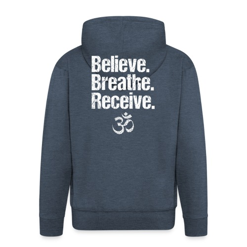 Believe Breathe Receive - Männer Premium Kapuzenjacke