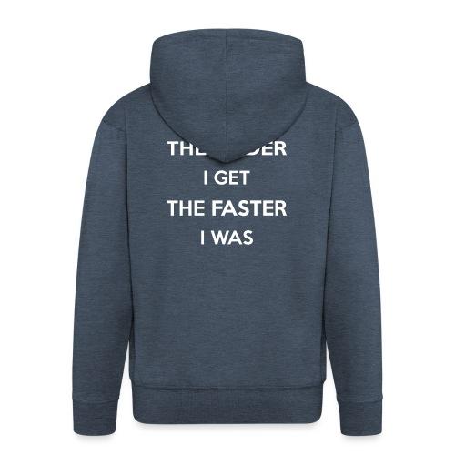 The Older I Get The Faster I Was - Men's Premium Hooded Jacket