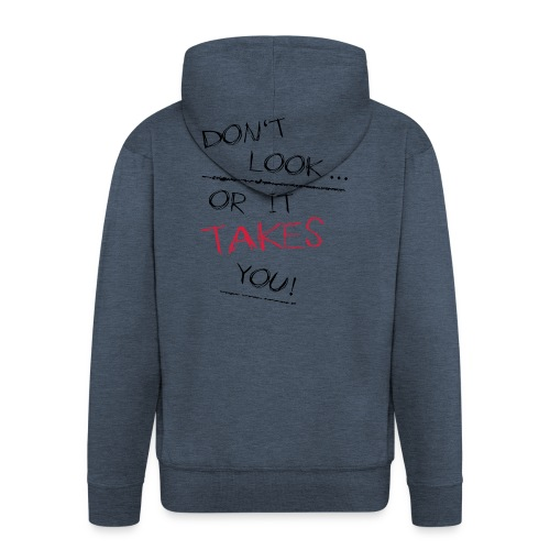 Dont Look Or It Takes You - Männer Premium Kapuzenjacke