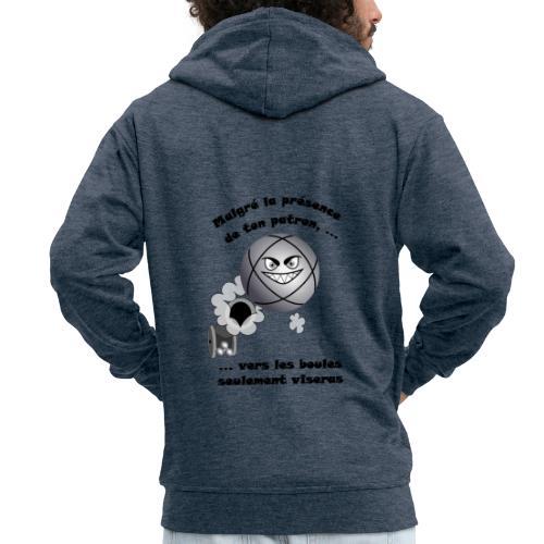 t shirt pétanque patron tireur boule humour FC - Veste à capuche Premium Homme