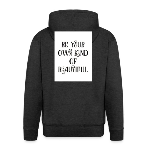 Be your own kind of beautiful - Men's Premium Hooded Jacket