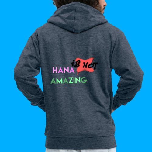 Hana Is Not Amazing T-Shirts - Men's Premium Hooded Jacket