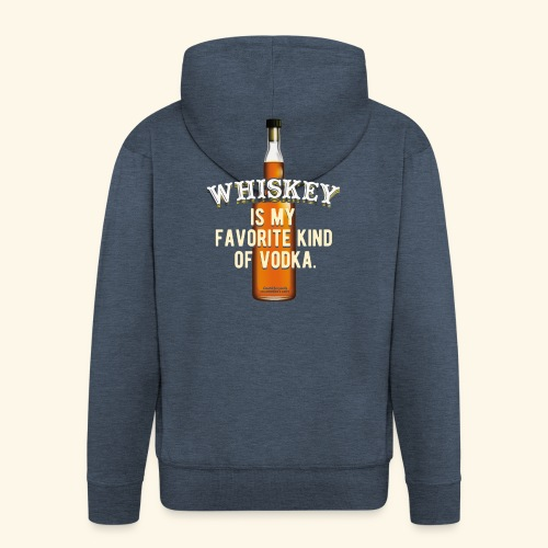 Whiskey Is My Favorite Kind Of Vodka TShirt Design - Männer Premium Kapuzenjacke