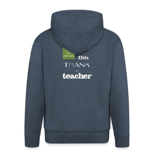 If you can READ this, thank a TEACHER - Felpa con zip Premium da uomo