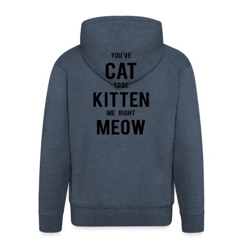 CAT to be KITTEN me - Männer Premium Kapuzenjacke