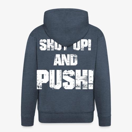 Shut up and push - Männer Premium Kapuzenjacke