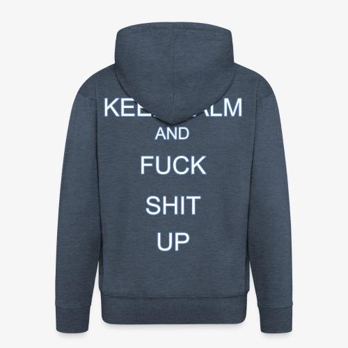 Keep Calm and Fuck Shit Up - Felpa con zip Premium da uomo