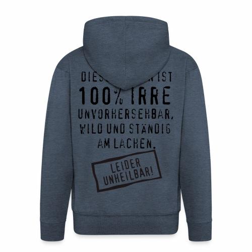 17 Diese Person ist 100 Prozent Irre unheilbar - Männer Premium Kapuzenjacke