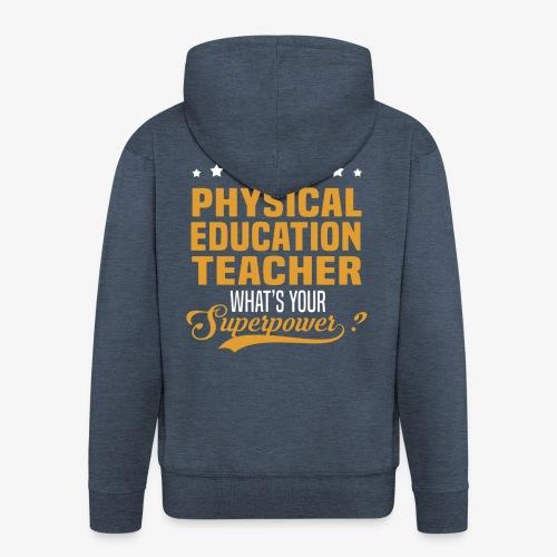 I'm a PE Teacher What's your Superpower? - Chaqueta con capucha premium hombre