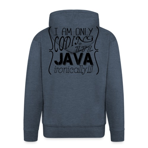 I am only coding in Java ironically!!1 - Men's Premium Hooded Jacket
