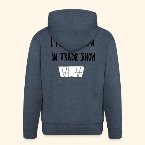 I put the show in trade show - Veste à capuche Premium Homme