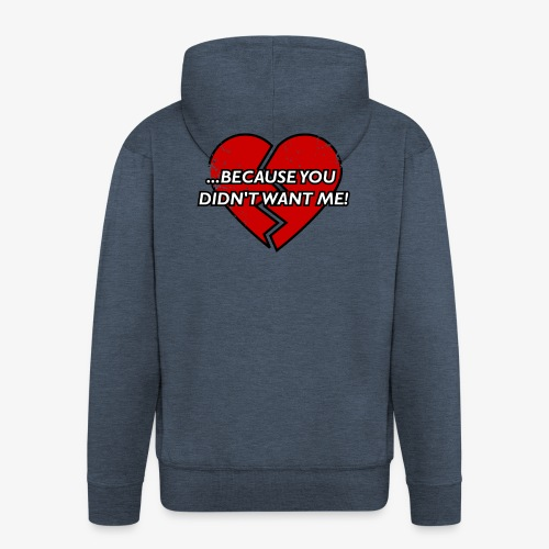 Because You Did not Want Me! - Men's Premium Hooded Jacket