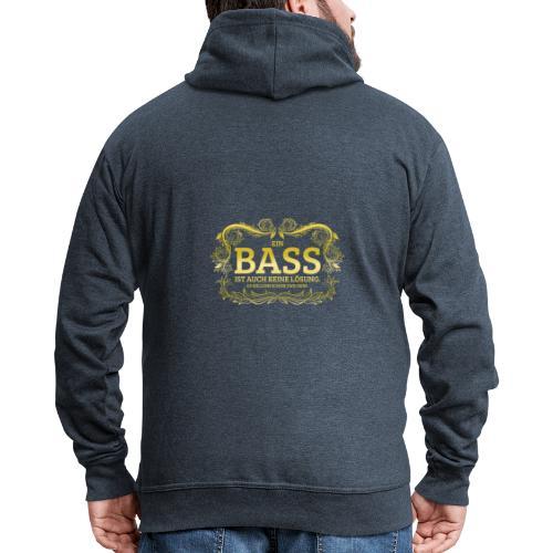Ein Bass ist auch keine Lösung, es sollten schon.. - Männer Premium Kapuzenjacke