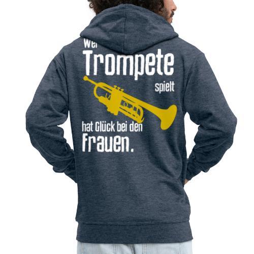 Wer Trompete spielt hat Glück bei den Frauen - Männer Premium Kapuzenjacke