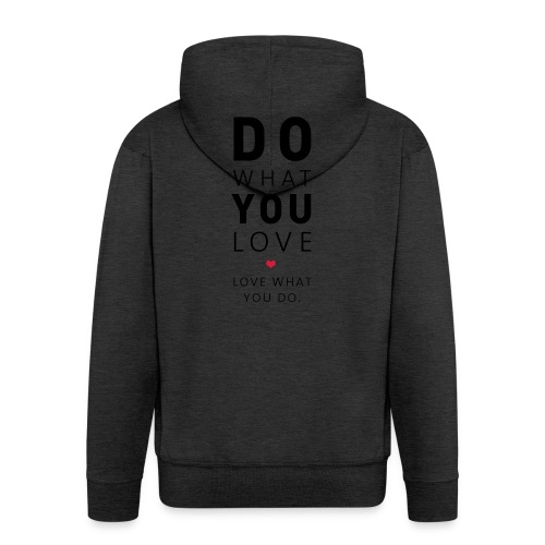 Do What You Love | Love What You Do - Männer Premium Kapuzenjacke