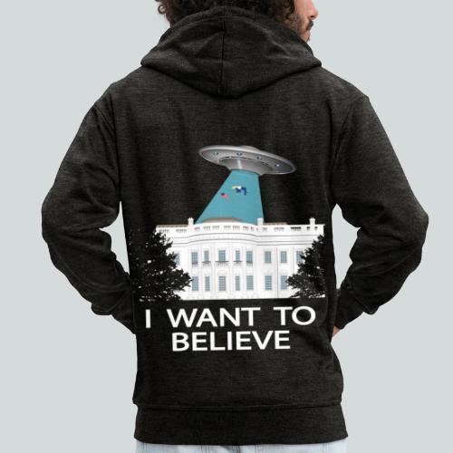 I want to believe - Anti-Trump Design - Veste à capuche Premium Homme