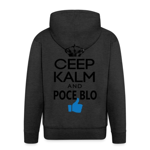 Keep calm and POCE BLO - Veste à capuche Premium Homme