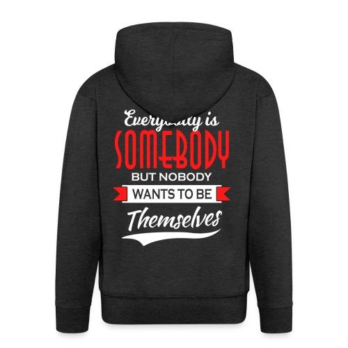 Everybody is somebody but noone wants to be... - Premium Hettejakke for menn