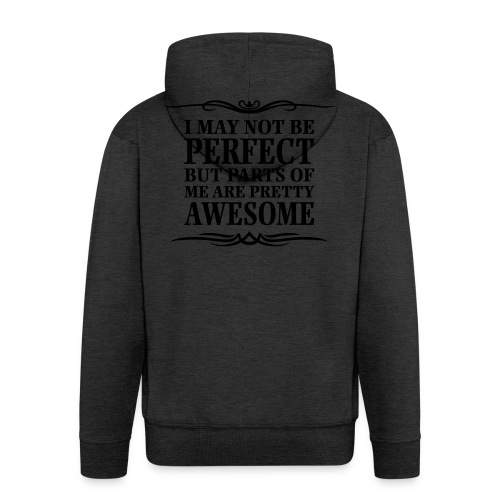 I May Not Be Perfect - Men's Premium Hooded Jacket