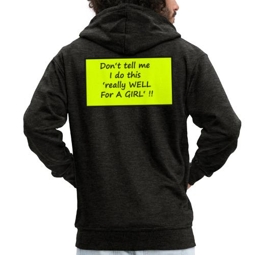 Do not tell me I really like this for a girl - Men's Premium Hooded Jacket