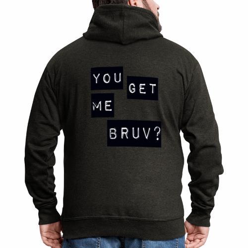 You get me bruv - Men's Premium Hooded Jacket