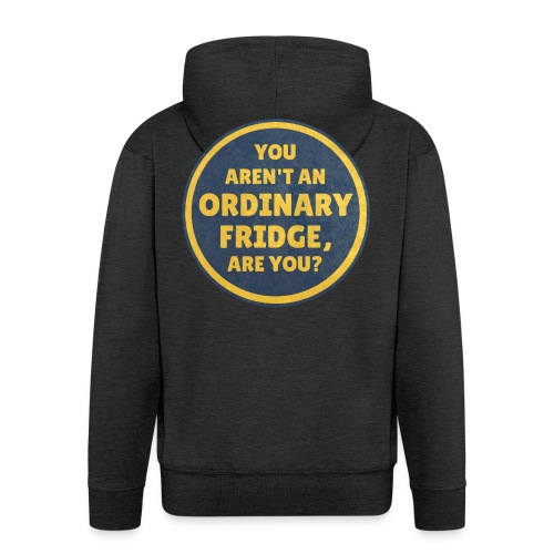 You aren't an Ordinary Fridge, are you? - Men's Premium Hooded Jacket