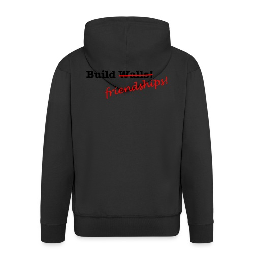 Build Friendships, not walls! - Men's Premium Hooded Jacket