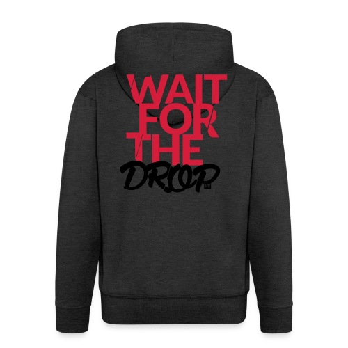 Wait for the Drop - Party - Männer Premium Kapuzenjacke