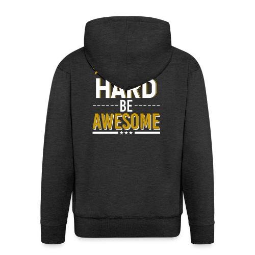 WORK HARD BE AWESOME - Männer Premium Kapuzenjacke