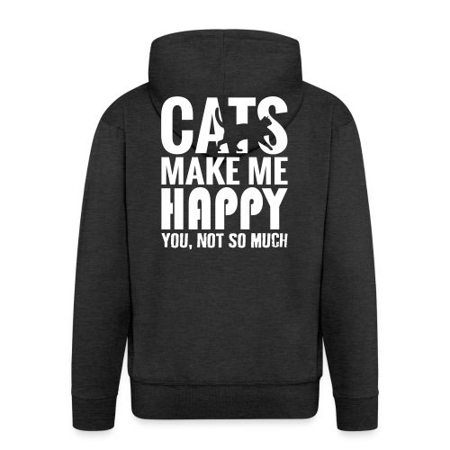Cats Make Me Happy, You Not So Much - Men's Premium Hooded Jacket