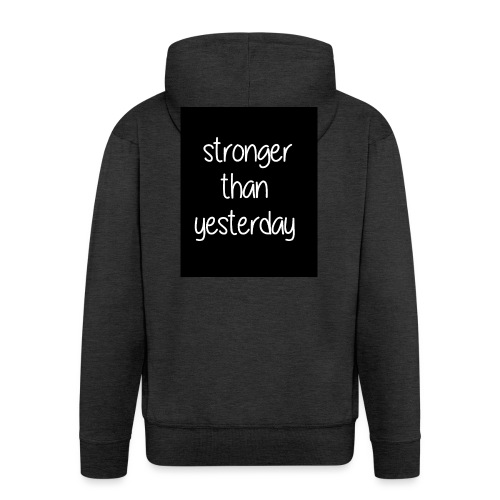 Stronger than yesterday's black tshirt man - Men's Premium Hooded Jacket