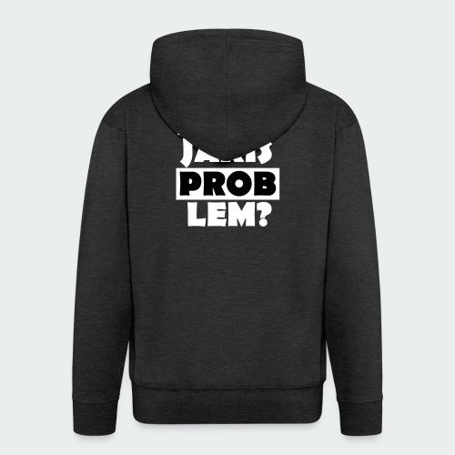 Koszulka Damska Premium PROBLEM? - Rozpinana bluza męska z kapturem Premium
