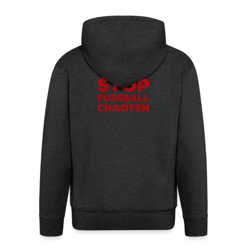 Stop Fussball Chaoten - Männer Premium Kapuzenjacke