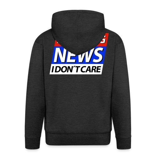 Breaking News I don't care Eilmeldung - Männer Premium Kapuzenjacke