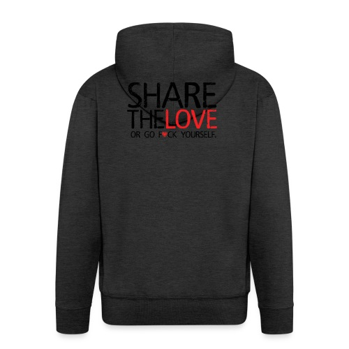 Share The Love (or go F*ck yourself) - Veste à capuche Premium Homme