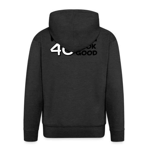 I MAKE 40 LOOK GOOD - Men's Premium Hooded Jacket