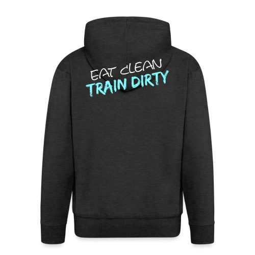 Eat Clean - Train Dirty - Männer Premium Kapuzenjacke