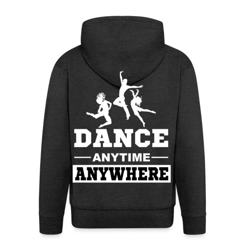 Dance. Anytime Anywhere. - Men's Premium Hooded Jacket